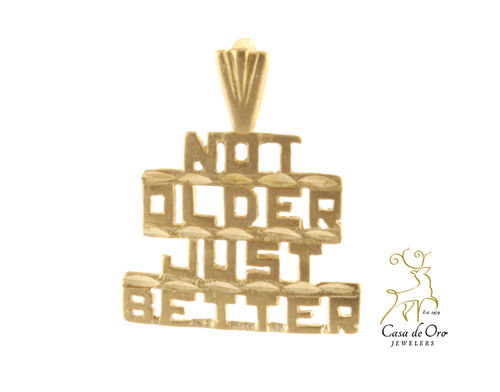 """Not Older Just Better"" Pendant 14KY"